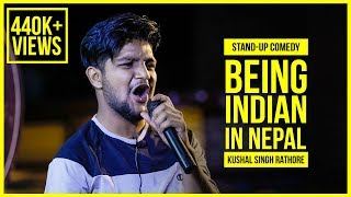 Being Indian In Nepal | ft. Kushal Singh Rathore | Stand-up Comedy