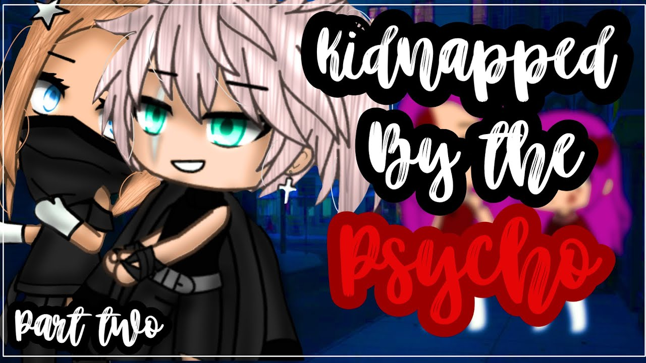 ✨•Kidnapped by the Psycho•✨  Gacha life mini movie   Glmm 🎥   Part 2