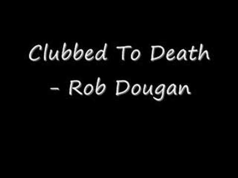 Clubbed To Death  Rob Dougan