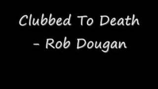 Clubbed To Death - Rob Dougan
