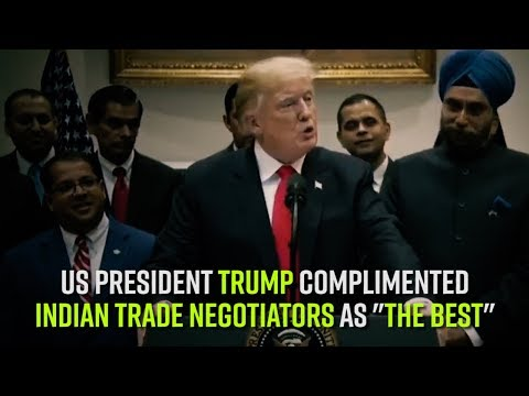 "US President Trump complimented Indian trade negotiators as ""the best"""
