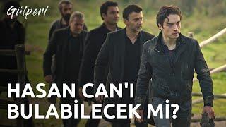 Gülperi | 12.Bölüm - Hasan Can'ı Bulabilecek Mi?