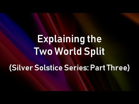 Explaining the Two World Split (Silver Solstice Series: Part Three)