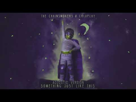 Something Just Like This [Acoustic Version] - The Chainsmokers & Coldplay