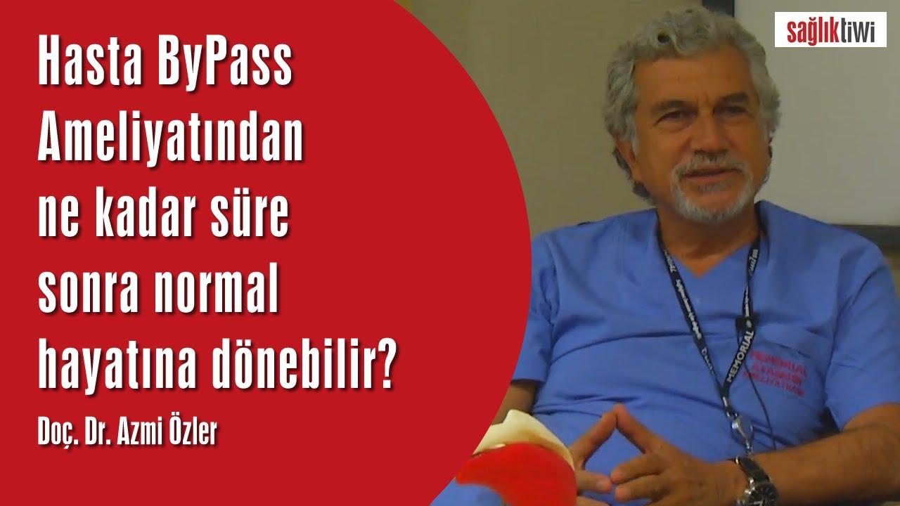 Hasta By Pass Ameliyatından ne kadar süre sonra normal hayatına dönebilir? Doç. Dr. Azmi Özler