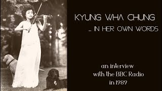 Kyung Wha Chung - In her own words