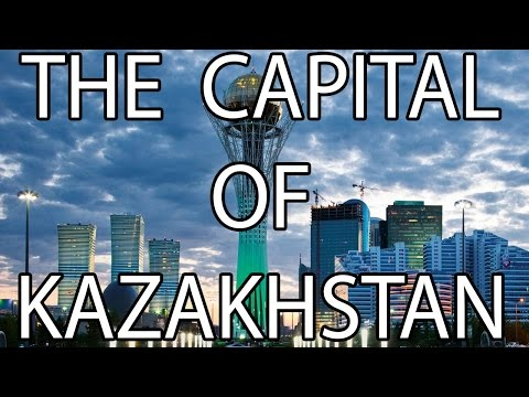 The Capital of Kazakhstan | Stuff That I Find Interesting