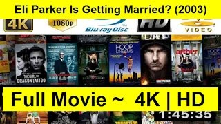 Eli Parker Is Getting Married? Full Length'MoViE 2003