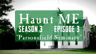 "Haunt ME - S3:E3 ""Page of Pentacles"" (Parsonsfield Seminary)"