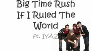 Big Time Rush - If I Ruled The World ft. IYAZ lyrics