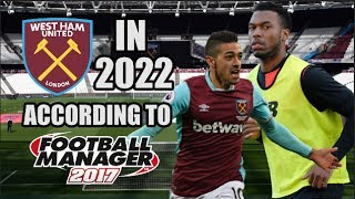 West Ham In 2022 According To Football Manager 2017