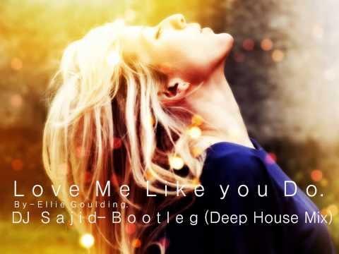 Love me like you do - DJ Sajid - Bootleg (Deep house mix)