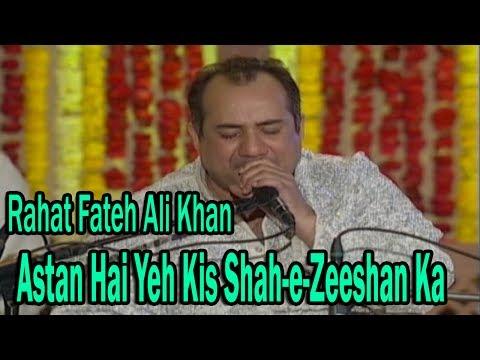 Astan Hai Yeh Kis Shah-e-Zeeshan Ka - Rahat Fateh Ali Khan