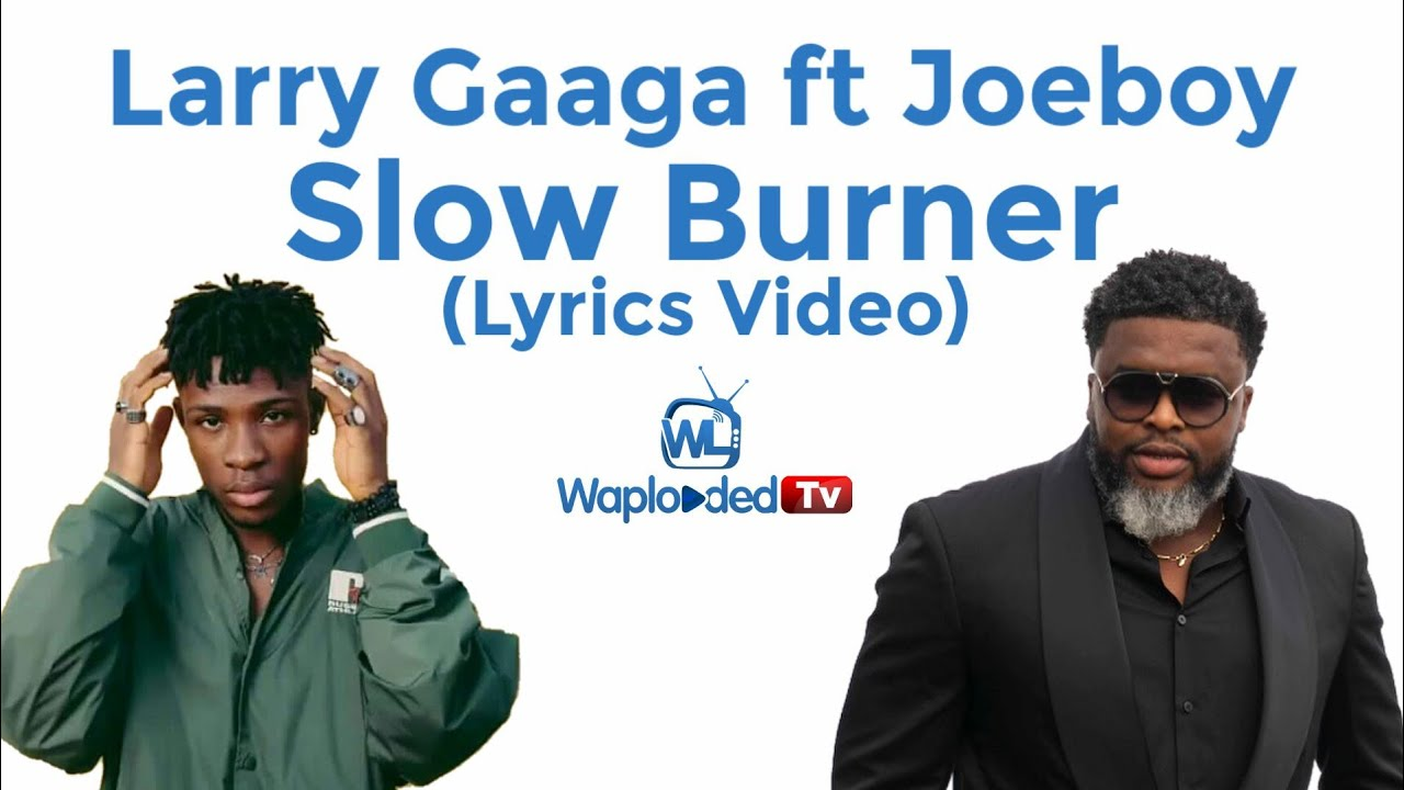Download Larry Gaaga ft Joeboy - Slow Burner (Lyrics Video)