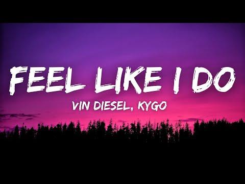 Vin Diesel, Kygo - Feel Like I Do
