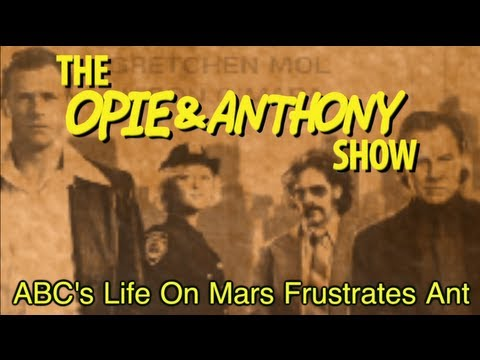 Opie & Anthony: ABC's Life On Mars Frustrates Ant (10/17, 10/24/08)