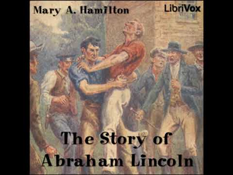 The Story of Abraham Lincoln by Mary Agnes HAMILTON read by John Lieder   Full Audio Book