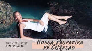 NOSSA DESPEDIDA DE CURAÇAO | ANA HICKMANN