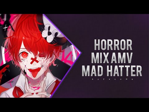 Horror/Psycho「Anime Mix AMV」- Mad Hatter