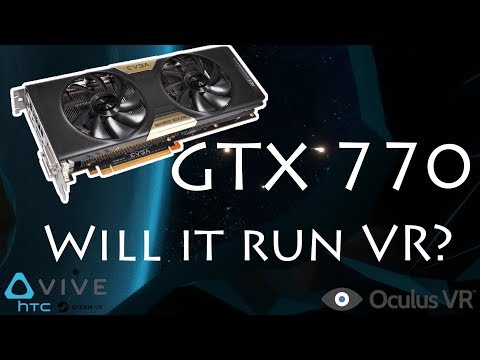 VR with a GTX 770 : How does it perform?