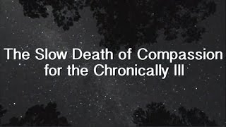 The Slow Death of Compassion for the Chronically Ill