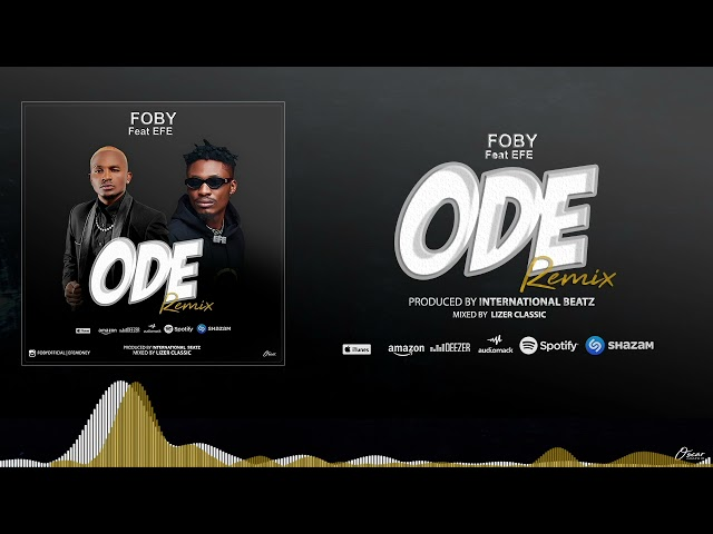 Foby Ft Efe - ODE Remix (Official Audio)