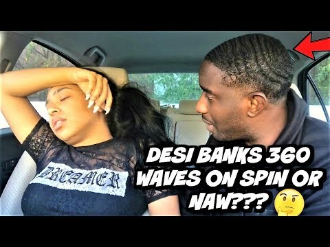 COMEDIAN DESI BANKS 360 WAVES ON SPIN OR NAH??? I NEED YAW HELP!  **WATCH NOW**
