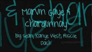 Marvin Gaye & Chardonnay [[ Lyrics ]] - Big Sean ; Kanye West ; Roscoe Dash (NO PITCH SHIFT)