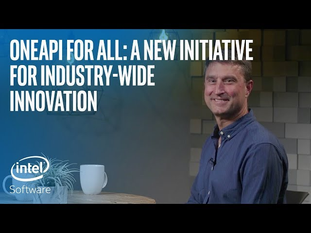 A New Initiative for Industry-wide Innovation | oneAPI | Intel Software