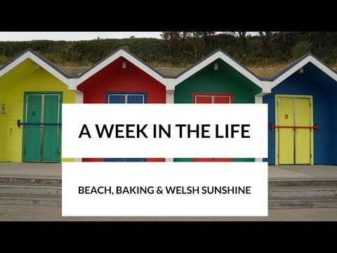 A Week in the Life - Beach, Baking & Welsh Sunshine