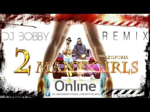2 Many Girls Fazilpuria ft Badshah Remix Dj Bobby