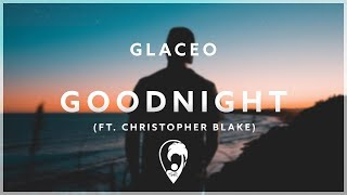 Glaceo - Goodnight (ft. Christopher Blake)