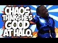 CHAOS THINKS HE'S GOOD AT HALO.