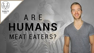 Are Humans Meat Eaters? - Frugivore Diet