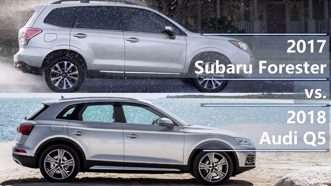 2017 Subaru Forester vs 2018 Audi Q5 (technical comparison ...