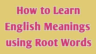 How to Learn English Meanings using Root Words