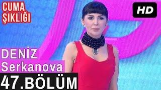 İşte Benim Stilim - Deniz Serkanova - 47. Bölüm 7. Sezon