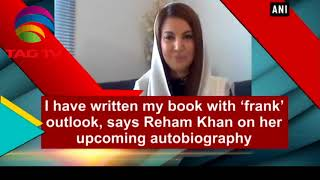Reham Khan's stance on her upcoming Book - Courtesy ANI