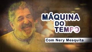 12º Máquina do Tempo, com Nery Mesquita - Tirso Neto
