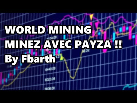WORLD MINING MINEZ AVEC PAYZA !! By Fbarth
