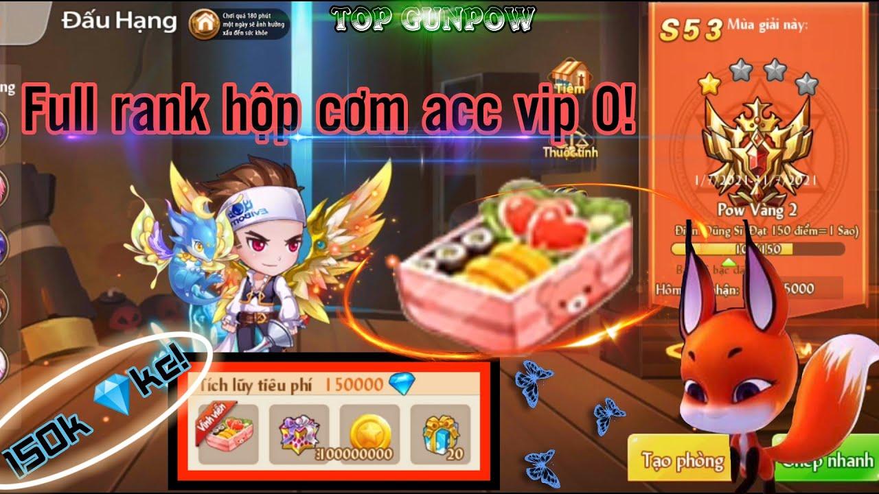 [Top Gunpow] Full rank cơm hộp giá 150k💎kc tiêu phí • Acc vip 0 gunpow! – [S53]