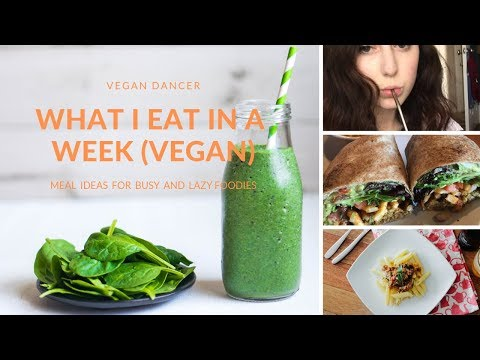 What I Eat In A Week Vegan Dancer-Meal Ideas for Busy/Lazy Foodies