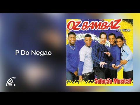 Oz Bambaz - P Do Negao  -Seleção Musical Ao Vivo - Oficial
