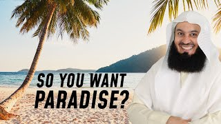 Work on this if you want Paradise! - Mufti Menk