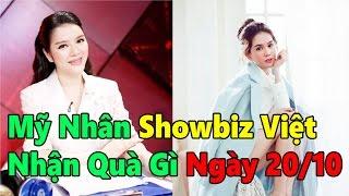 Mỹ nhân showbiz Việt nhận quà gì ngày phụ nữ 20/10 - Tin Nhanh Nhất