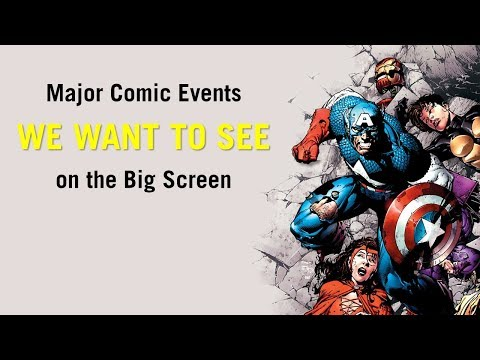 Major Comic Events WE WANT TO SEE on the Big Screen