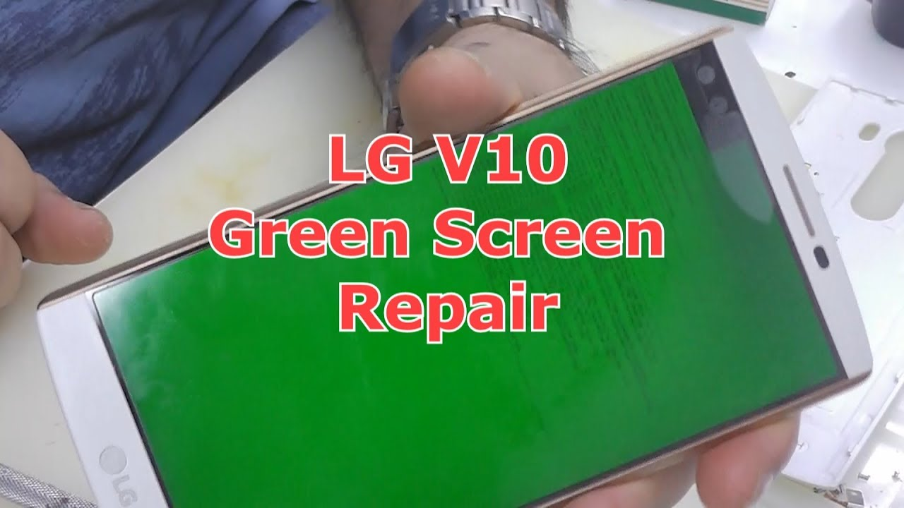 LG v10 Green Screen Repair