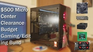 $500 Micro Center Clearance Gaming/Editing Budget