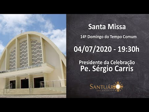Santa Missa - 04/07/2020 - 19:30h - Pe. Sérgio