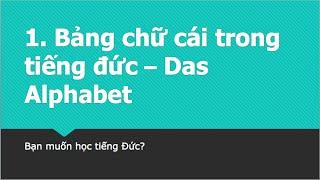Làm quen với tiếng Đức - Bảng chữ cái trong tiếng đức - Das Alphabet